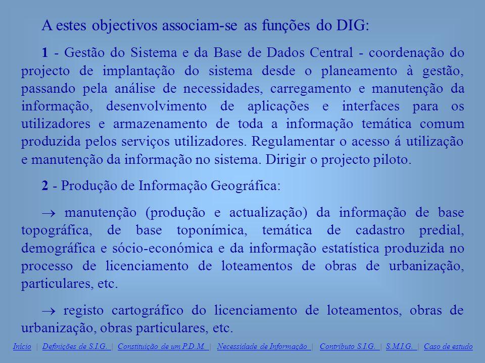 A estes objectivos associam-se as funções do DIG: 1 - Gestão do Sistema e da Base de Dados Central - coordenação do projecto de implantação do sistema