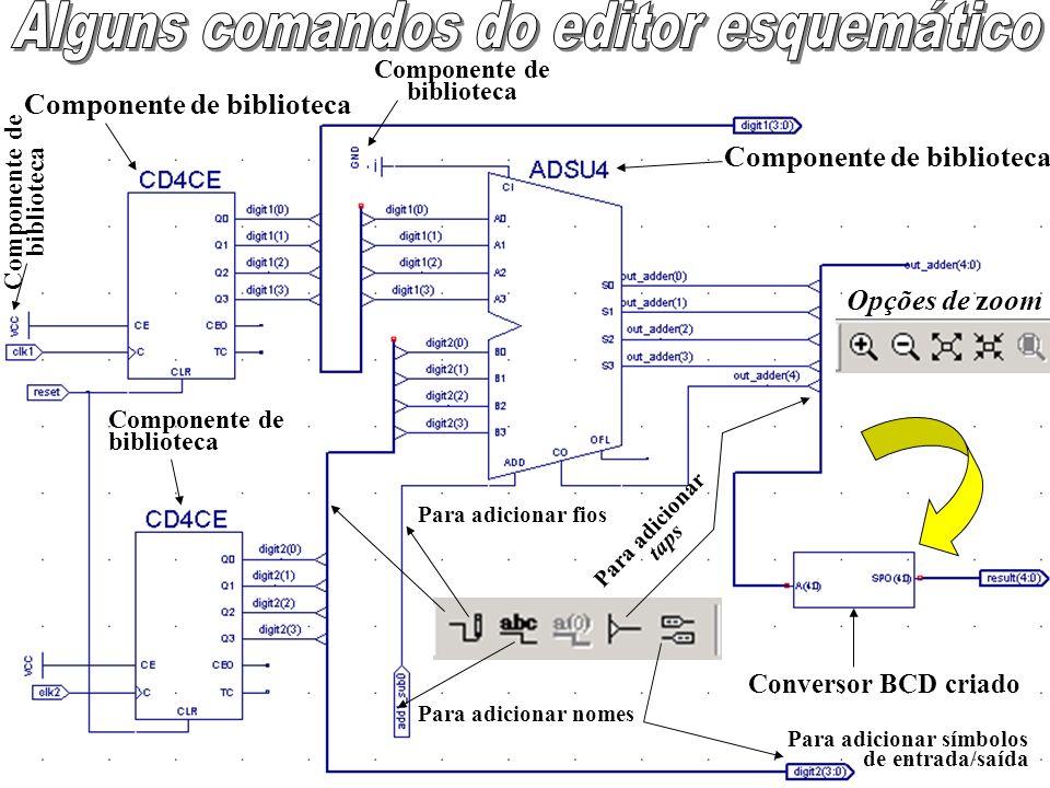 Para adicionar símbolos de entrada/saída Para adicionar nomes Para adicionar taps Componente de biblioteca Componente de biblioteca Conversor BCD criado Componente de biblioteca Componente de biblioteca Para adicionar fios Opções de zoom