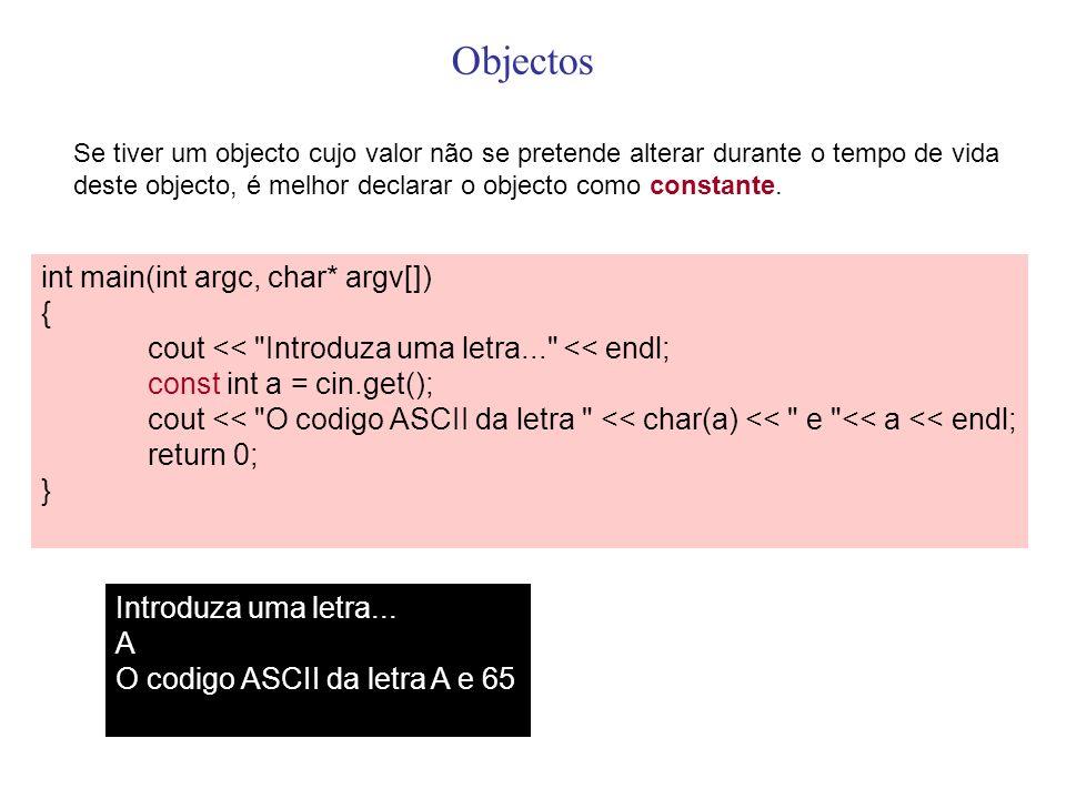 Objectos Se tiver um objecto cujo valor não se pretende alterar durante o tempo de vida deste objecto, é melhor declarar o objecto como constante. int