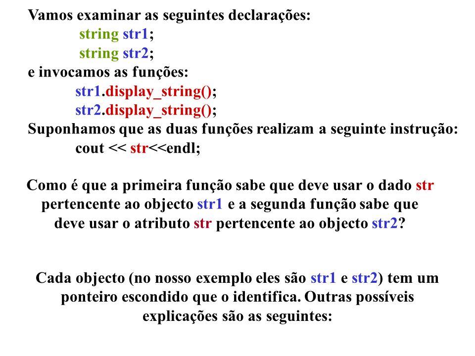 Vamos examinar as seguintes declarações: string str1; string str2; e invocamos as funções: str1.display_string(); str2.display_string(); Suponhamos qu