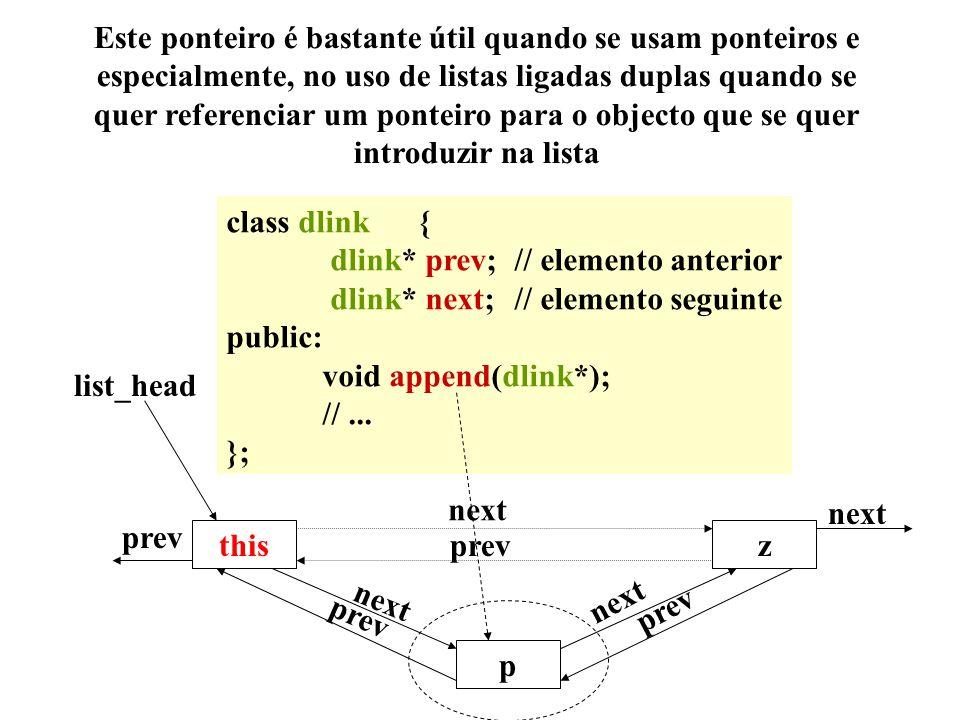 void dlink::append(dlink* p) {p->next=next;// equivalente a p->next=this->next p->prev=this;// uso explícito de this next->prev=p;// equivalente a this->next->prev=p next=p;// equivalente a this->next=p } thisz p prev next prev next prev next p prev next prev thisz p prev next prev next prev