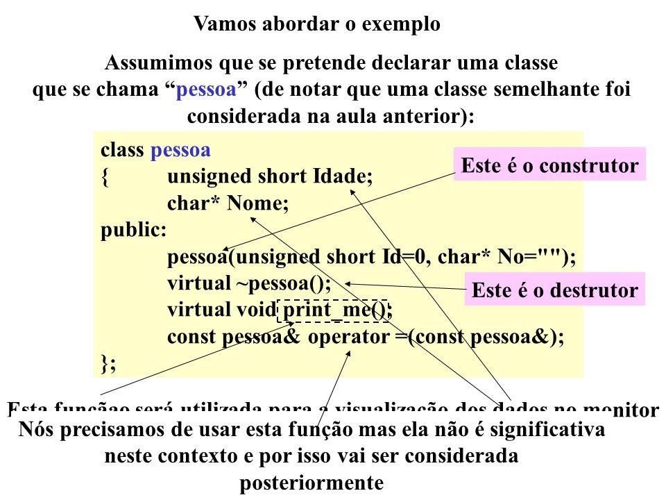 Vamos abordar o exemplo Assumimos que se pretende declarar uma classe que se chama pessoa (de notar que uma classe semelhante foi considerada na aula