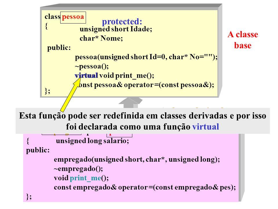class empregado : public pessoa { unsigned long salario; public: empregado(unsigned short, char*, unsigned long); ~empregado(); void print_me(); const