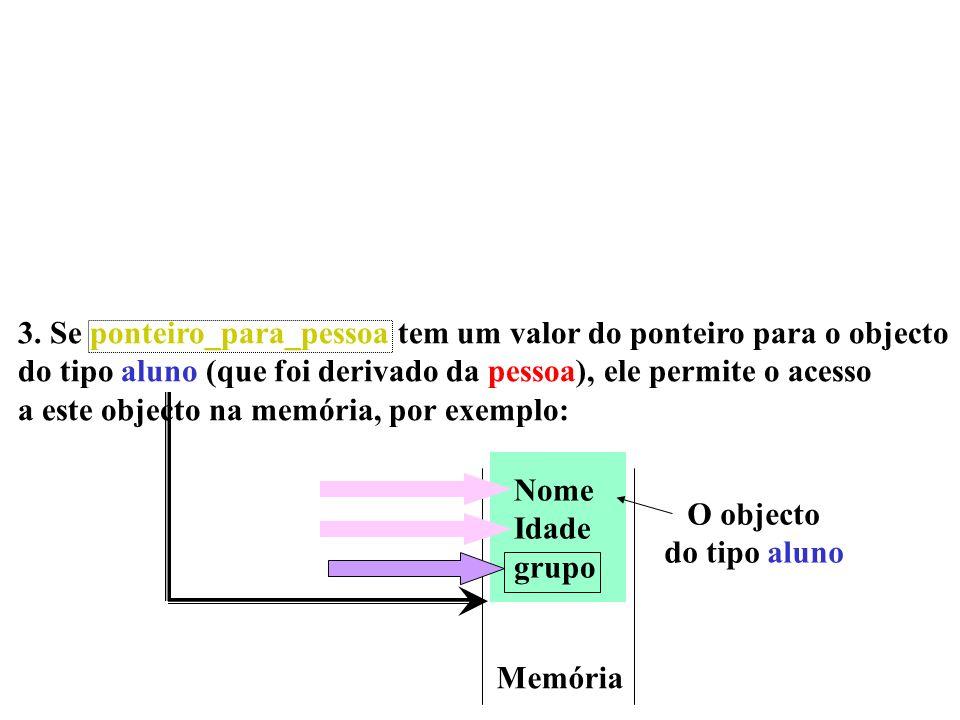 3. Se ponteiro_para_pessoa tem um valor do ponteiro para o objecto do tipo aluno (que foi derivado da pessoa), ele permite o acesso a este objecto na