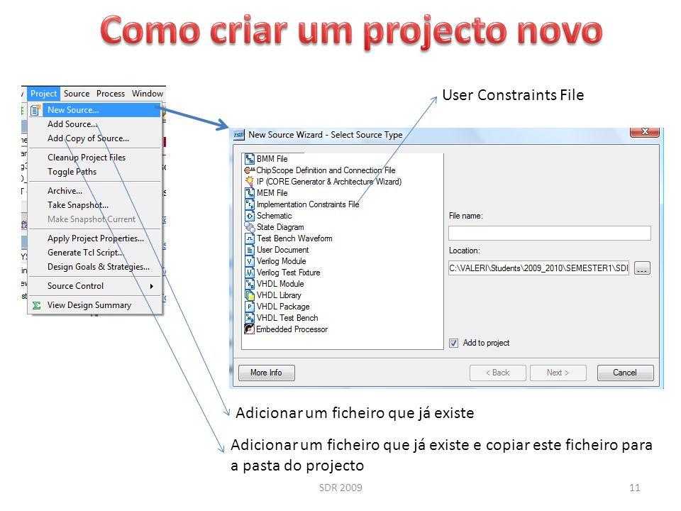 SDR 200911 User Constraints File Adicionar um ficheiro que já existe Adicionar um ficheiro que já existe e copiar este ficheiro para a pasta do projec