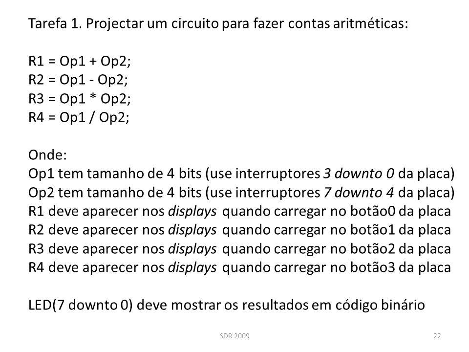 SDR 200922 Tarefa 1. Projectar um circuito para fazer contas aritméticas: R1 = Op1 + Op2; R2 = Op1 - Op2; R3 = Op1 * Op2; R4 = Op1 / Op2; Onde: Op1 te