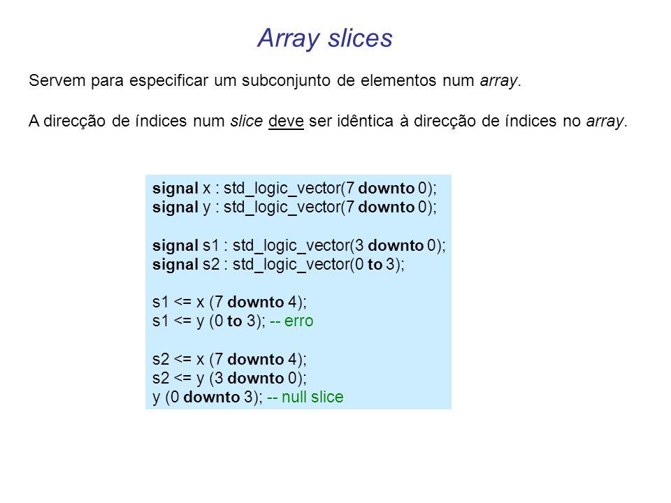 Array slices Servem para especificar um subconjunto de elementos num array.
