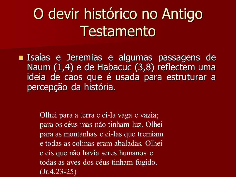 O devir histórico no Antigo Testamento O Deuteronomista concebe pela primeira vez um Israel total numa perspectiva global sobre a história da nação. O