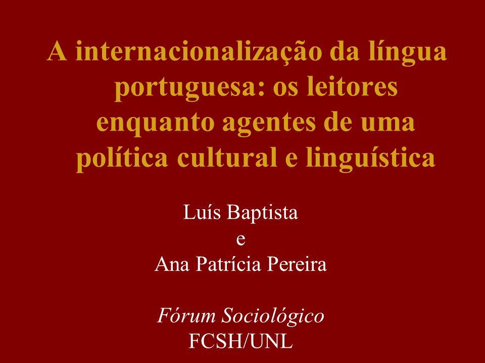 A internacionalização da língua portuguesa: os leitores enquanto agentes de uma política cultural e linguística Luís Baptista e Ana Patrícia Pereira F