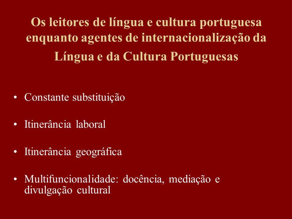 Os leitores de língua e cultura portuguesa enquanto agentes de internacionalização da Língua e da Cultura Portuguesas Constante substituição Itinerânc