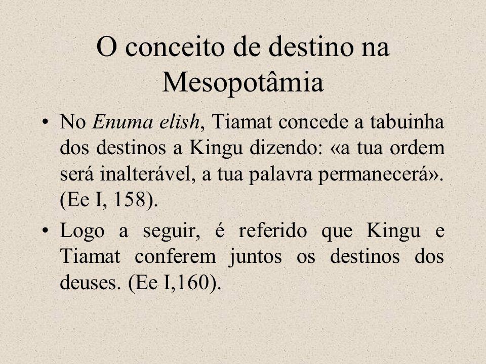 O conceito de destino na Mesopotâmia No Enuma elish, Tiamat concede a tabuinha dos destinos a Kingu dizendo: «a tua ordem será inalterável, a tua palavra permanecerá».