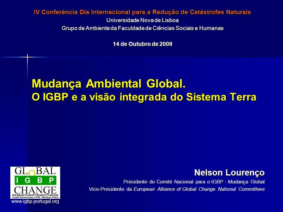 Mudança Ambiental Global. O IGBP e a visão integrada do Sistema Terra Nelson Lourenço Presidente do Comité Nacional para o IGBP - Mudança Global Vice-