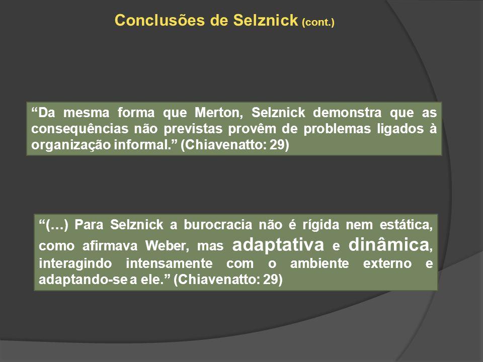 Conclusões de Selznick (cont.) Da mesma forma que Merton, Selznick demonstra que as consequências não previstas provêm de problemas ligados à organiza