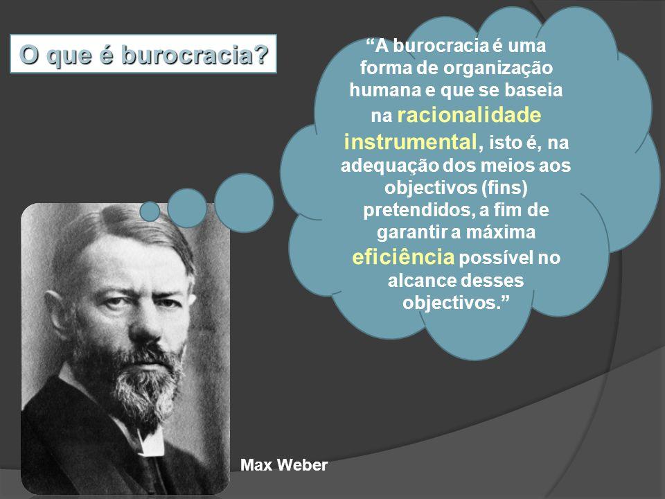 O que é burocracia? A burocracia é uma forma de organização humana e que se baseia na racionalidade instrumental, isto é, na adequação dos meios aos o