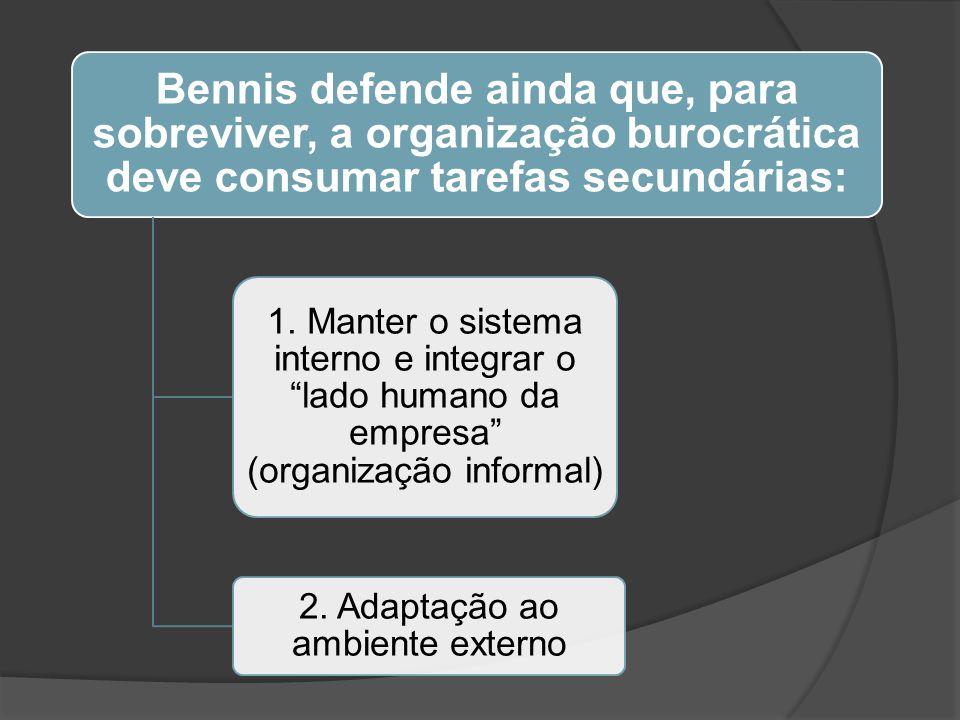 Bennis defende ainda que, para sobreviver, a organização burocrática deve consumar tarefas secundárias: 1. Manter o sistema interno e integrar o lado