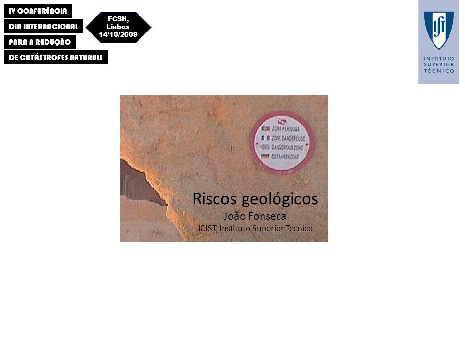 IV CONFERÊNCIA DIA INTERNACIONAL PARA A REDUÇÃO DE CATÁSTROFES NATURAIS FCSH, Lisboa 14/10/2009 Riscos geológicos João Fonseca ICIST, Instituto Superior Técnico A difícil relação dos Portugueses com os riscos geológicos