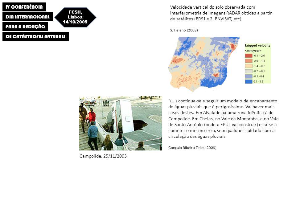 IV CONFERÊNCIA DIA INTERNACIONAL PARA A REDUÇÃO DE CATÁSTROFES NATURAIS FCSH, Lisboa 14/10/2009 Campolide, 25/11/2003 (...) continua-se a seguir um modelo de encanamento de águas pluviais que é perigosíssimo.
