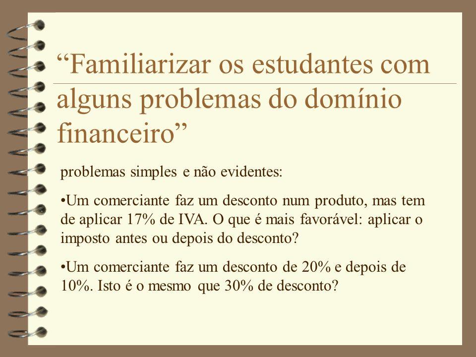 Familiarizar os estudantes com alguns problemas do domínio financeiro problemas simples e não evidentes: Um comerciante faz um desconto num produto, m