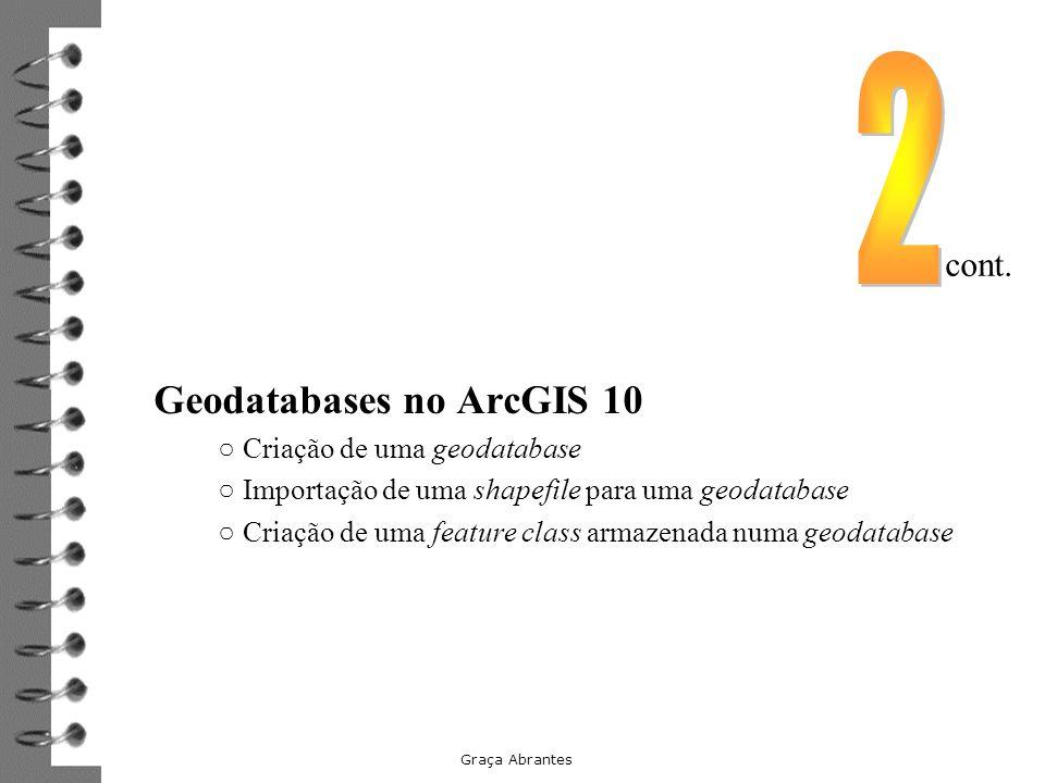 Geodatabases no ArcGIS 10 Criação de uma geodatabase Importação de uma shapefile para uma geodatabase Criação de uma feature class armazenada numa geo