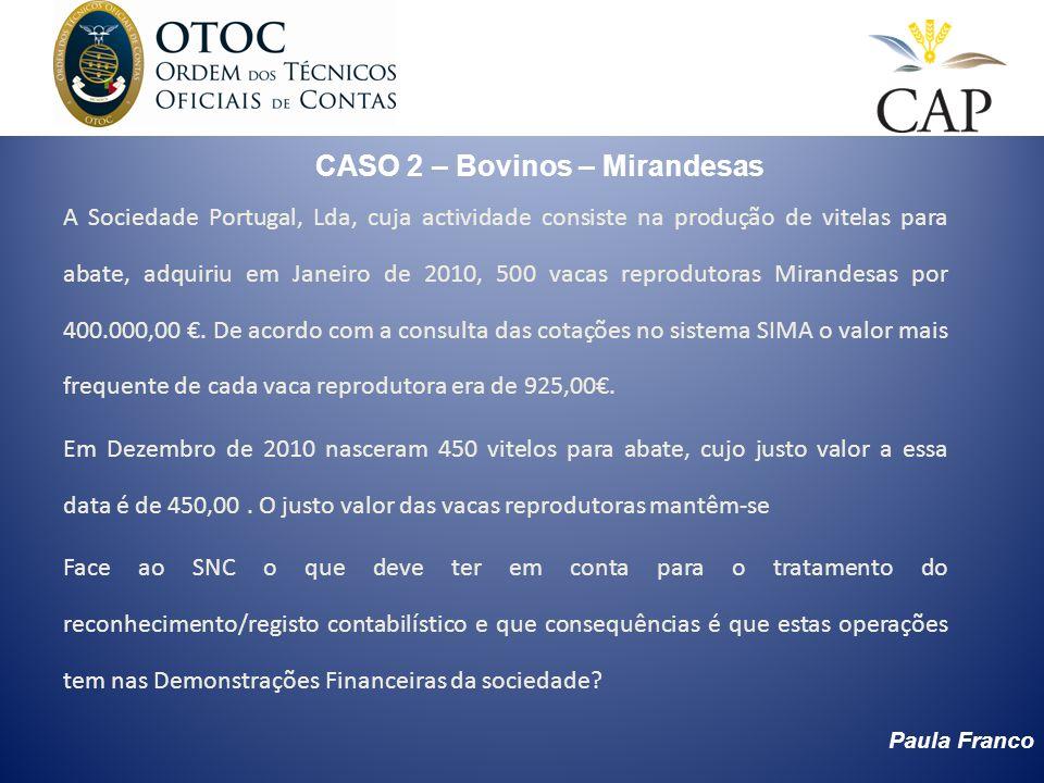 Paula Franco CASO 2 – Bovinos – Mirandesas A Sociedade Portugal, Lda, cuja actividade consiste na produção de vitelas para abate, adquiriu em Janeiro
