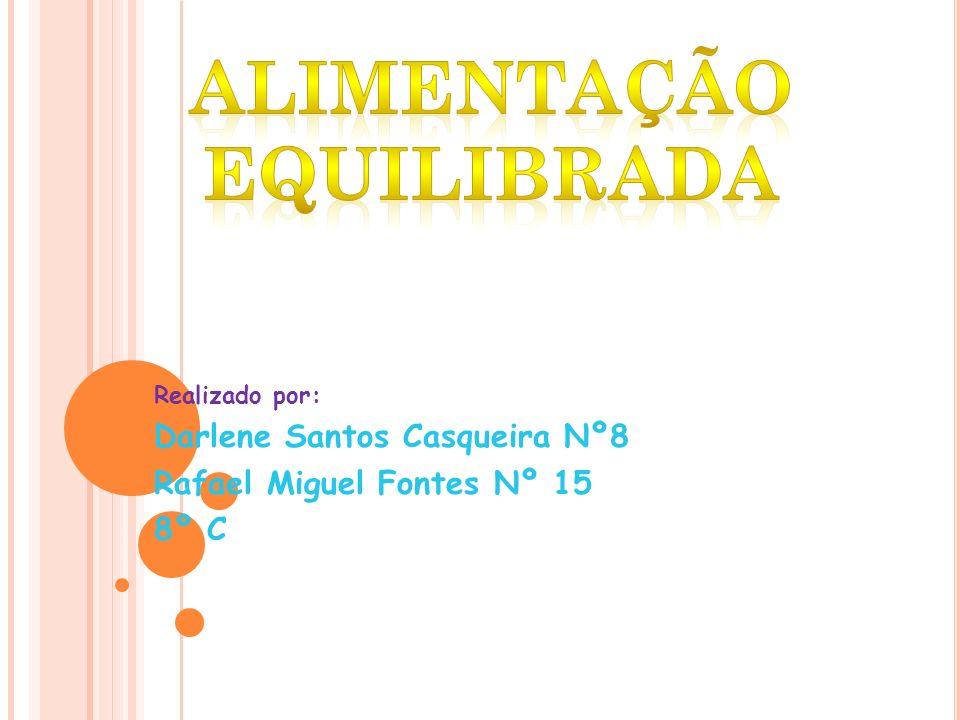 Realizado por: Darlene Santos Casqueira Nº8 Rafael Miguel Fontes Nº 15 8º C