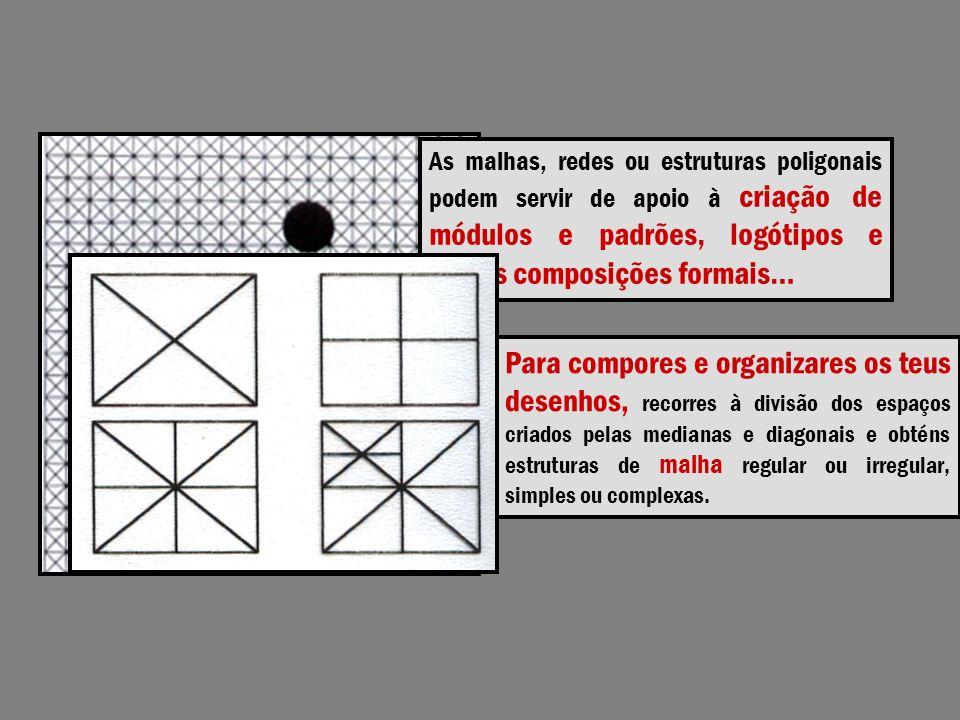 Para compores e organizares os teus desenhos, recorres à divisão dos espaços criados pelas medianas e diagonais e obténs estruturas de malha regular o