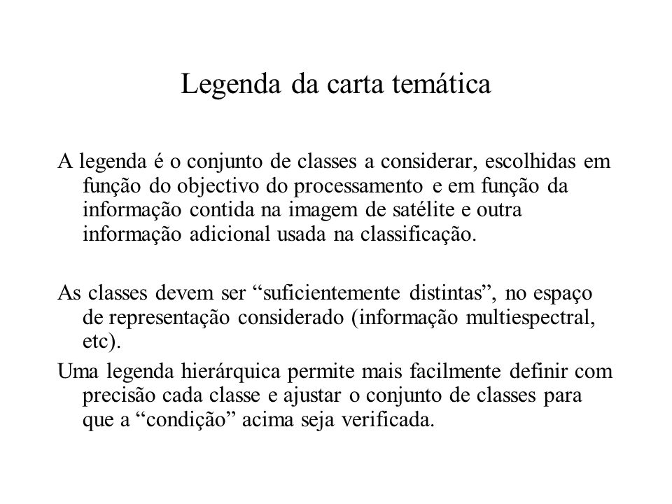 Legenda da carta temática A legenda é o conjunto de classes a considerar, escolhidas em função do objectivo do processamento e em função da informação