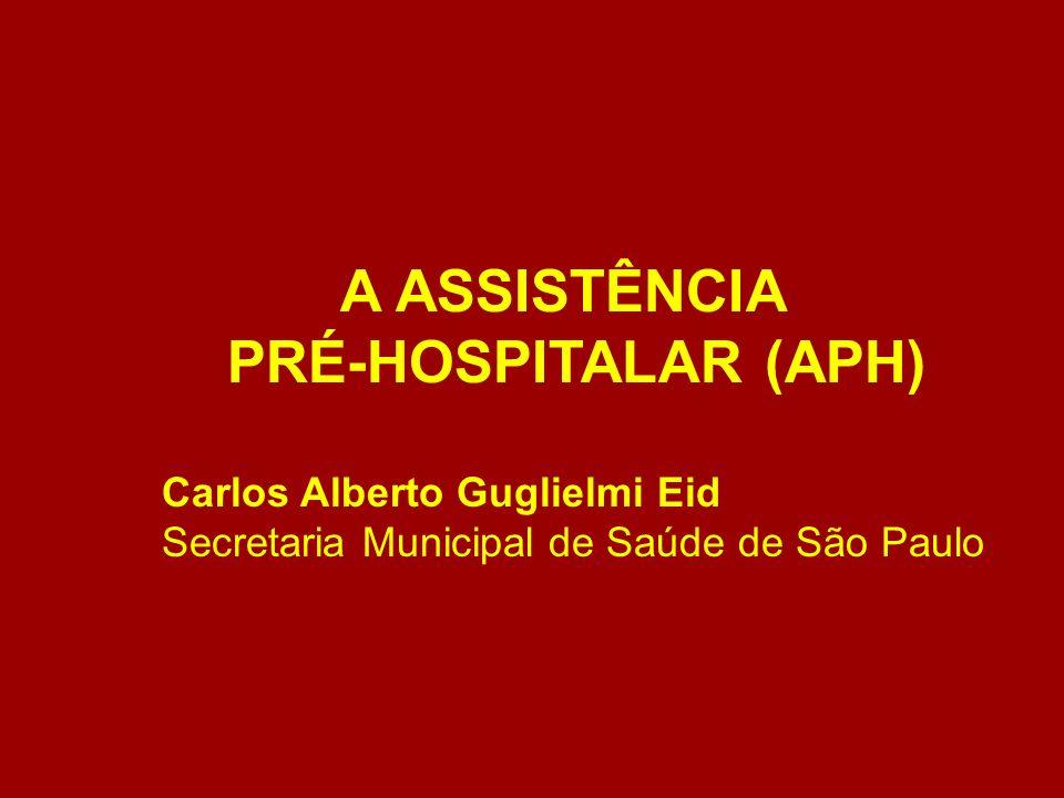 A ASSISTÊNCIA PRÉ-HOSPITALAR (APH) Carlos Alberto Guglielmi Eid Secretaria Municipal de Saúde de São Paulo