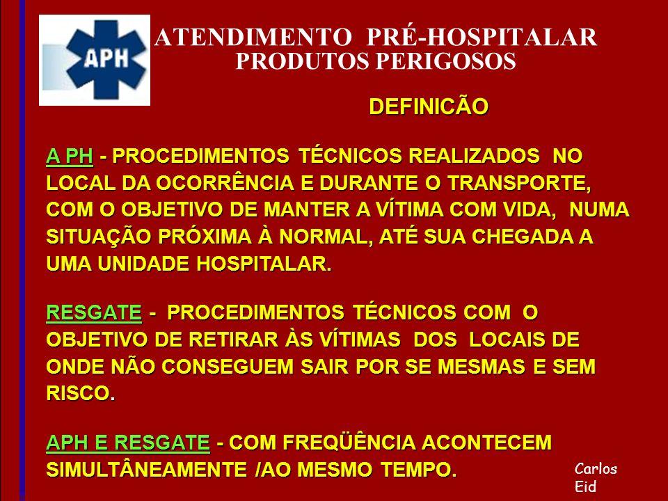 ATENDIMENTO PRÉ-HOSPITALAR PRODUTOS PERIGOSOS A PH - PROCEDIMENTOS TÉCNICOS REALIZADOS NO LOCAL DA OCORRÊNCIA E DURANTE O TRANSPORTE, COM O OBJETIVO D