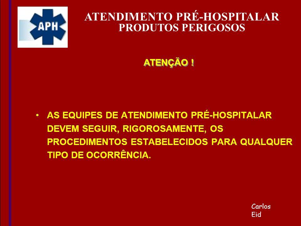 AS EQUIPES DE ATENDIMENTO PRÉ-HOSPITALAR DEVEM SEGUIR, RIGOROSAMENTE, OS PROCEDIMENTOS ESTABELECIDOS PARA QUALQUER TIPO DE OCORRÊNCIA. ATENÇÃO ! Carlo