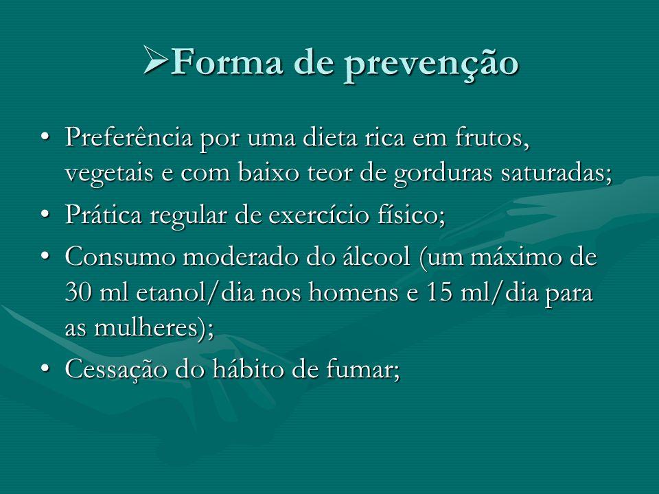 Forma de prevenção Forma de prevenção Preferência por uma dieta rica em frutos, vegetais e com baixo teor de gorduras saturadas;Preferência por uma di