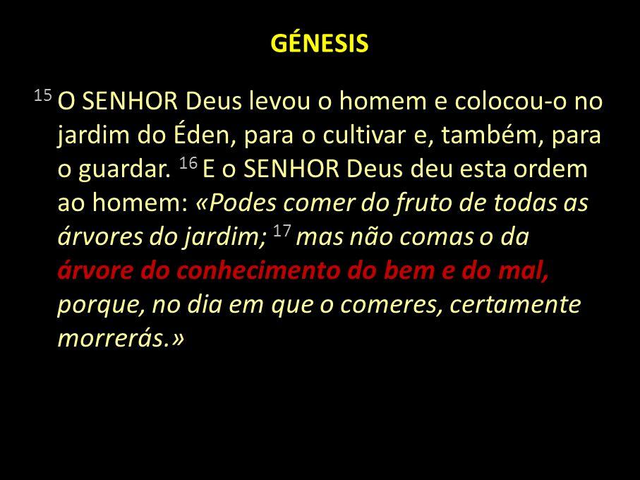 GÉNESIS 15 O SENHOR Deus levou o homem e colocou-o no jardim do Éden, para o cultivar e, também, para o guardar. 16 E o SENHOR Deus deu esta ordem ao
