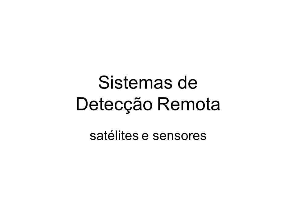 Sistemas de Detecção Remota satélites e sensores