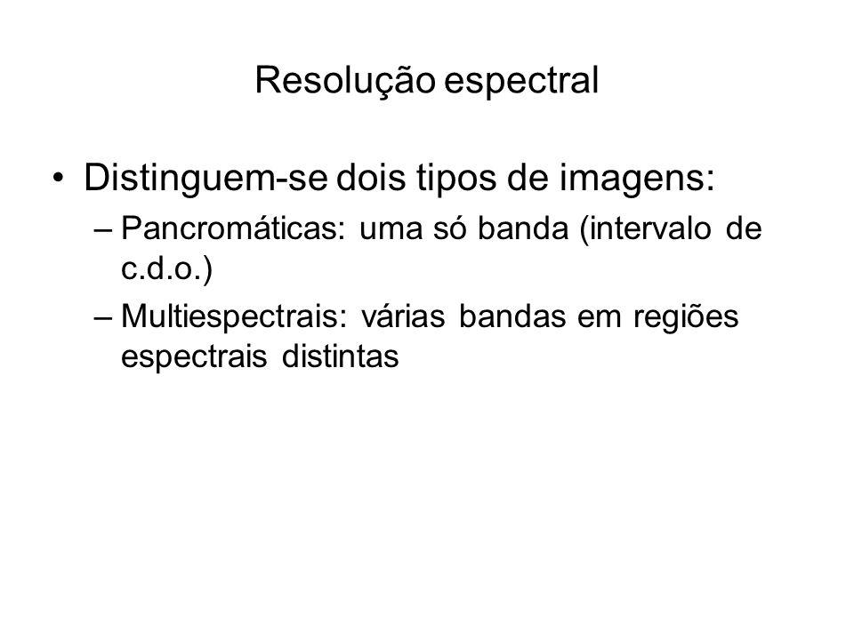Resolução espectral Distinguem-se dois tipos de imagens: –Pancromáticas: uma só banda (intervalo de c.d.o.) –Multiespectrais: várias bandas em regiões