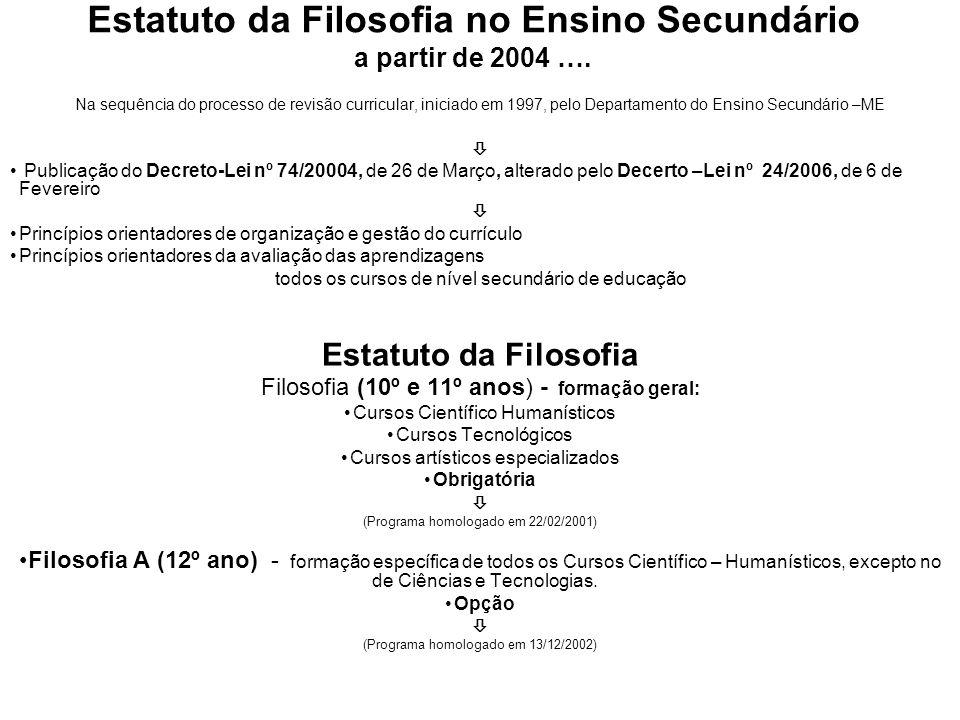 Estatuto da Filosofia no Ensino Secundário a partir de 2004 …. Na sequência do processo de revisão curricular, iniciado em 1997, pelo Departamento do
