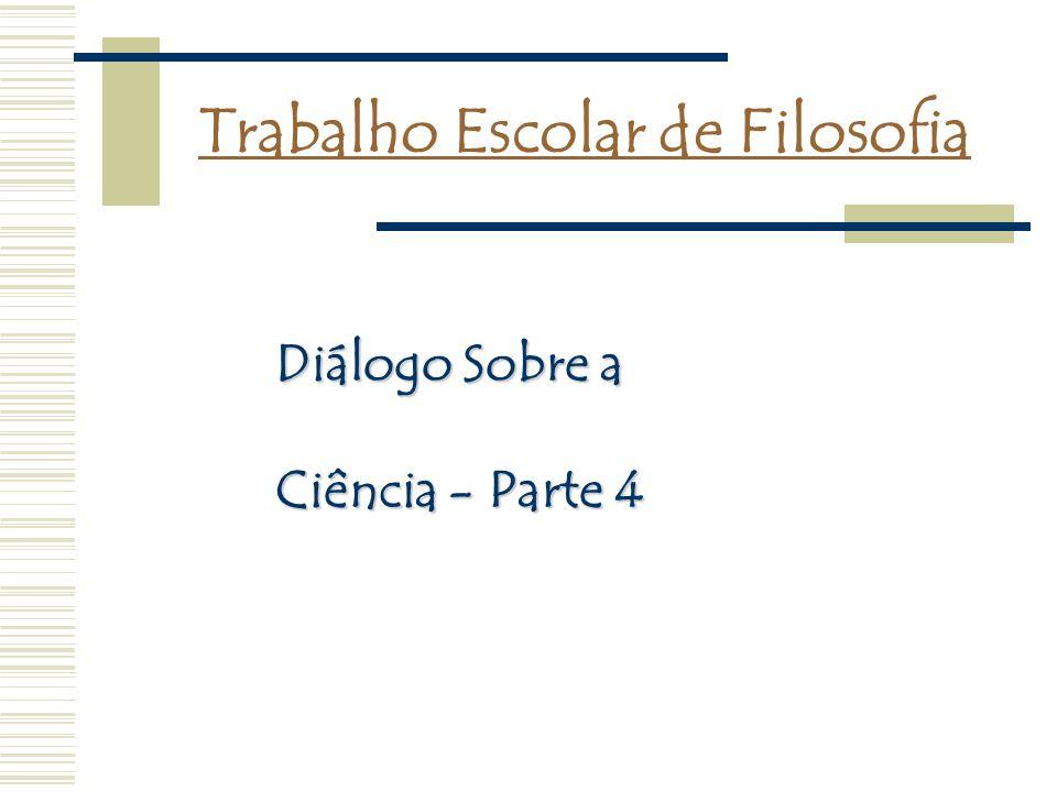 Trabalho Escolar de Filosofia Diálogo Sobre a Ciência - Parte 4