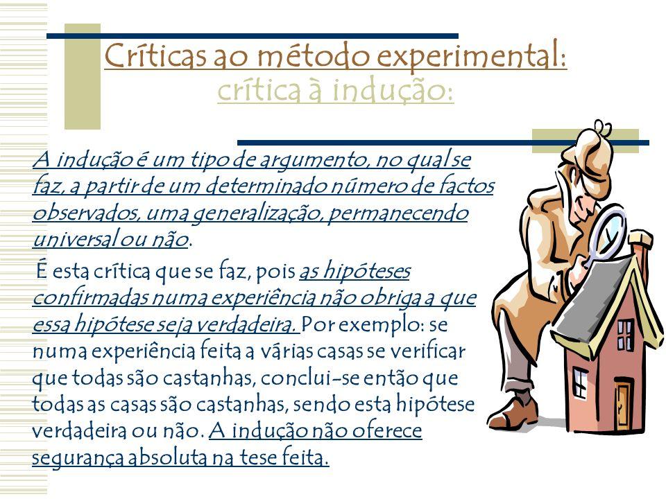 Críticas ao método experimental: crítica à indução: A indução é um tipo de argumento, no qual se faz, a partir de um determinado número de factos obse