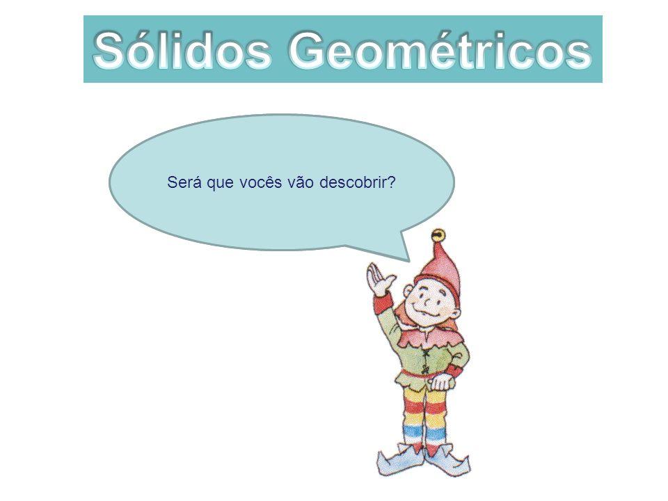Vou vos mostrar as planificações de alguns sólidos geométricos Será que vocês vão descobrir?