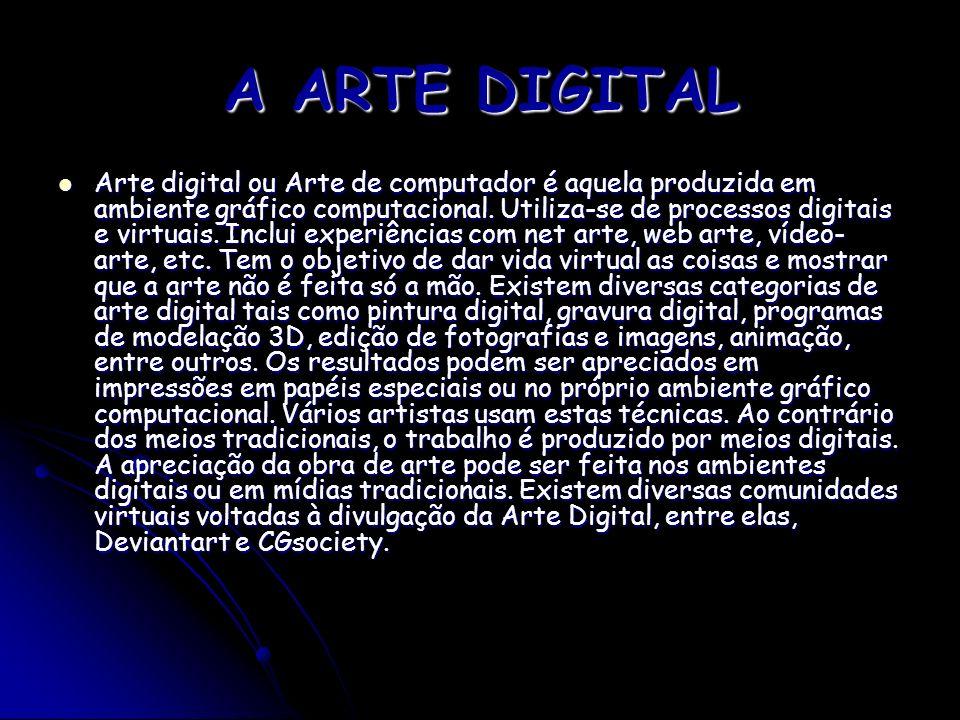 A ARTE DIGITAL Arte digital ou Arte de computador é aquela produzida em ambiente gráfico computacional. Utiliza-se de processos digitais e virtuais. I