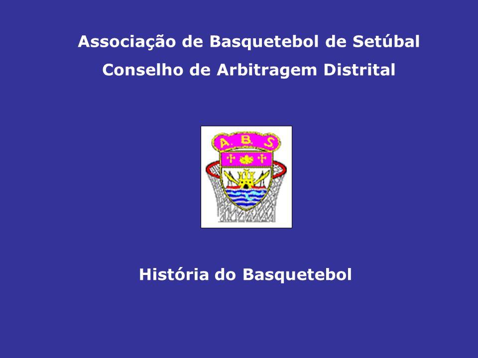 Associação de Basquetebol de Setúbal Conselho de Arbitragem Distrital História do Basquetebol
