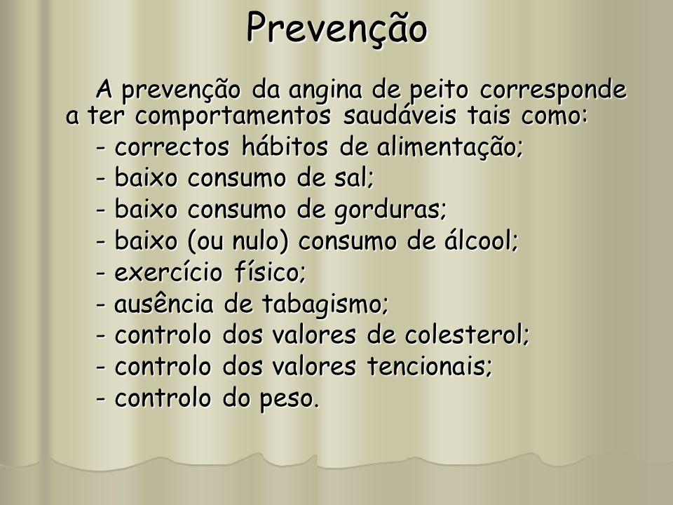 Prevenção A prevenção da angina de peito corresponde a ter comportamentos saudáveis tais como: A prevenção da angina de peito corresponde a ter compor