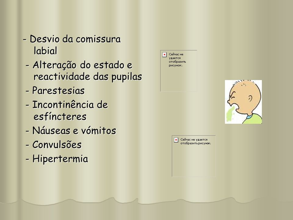 - Desvio da comissura labial - Alteração do estado e reactividade das pupilas - Alteração do estado e reactividade das pupilas - Parestesias - Pareste
