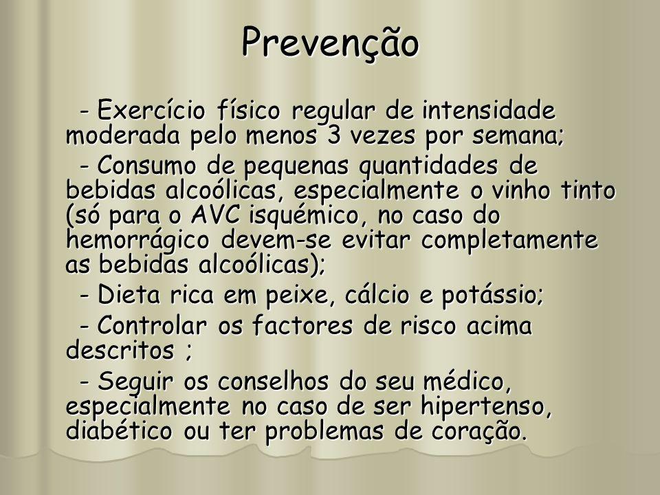 Prevenção - Exercício físico regular de intensidade moderada pelo menos 3 vezes por semana; - Exercício físico regular de intensidade moderada pelo me