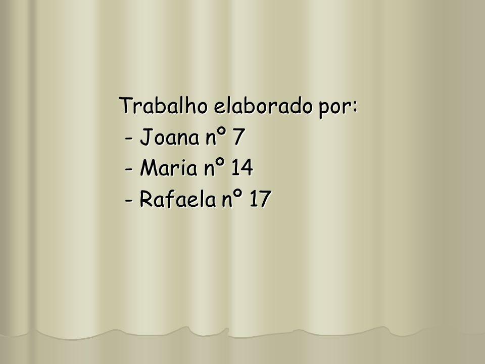 Trabalho elaborado por: - Joana nº 7 - Joana nº 7 - Maria nº 14 - Maria nº 14 - Rafaela nº 17 - Rafaela nº 17