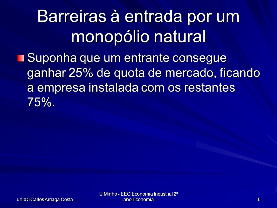 unid 5 Carlos Arriaga Costa U Minho - EEG Economia Industrial 2º ano Economia 7 Barreira á entrada por um monopólio natural q $/Unid prod CTM(q) Cm(q) DIDI DEDE p(q), Procura total = D I + D E