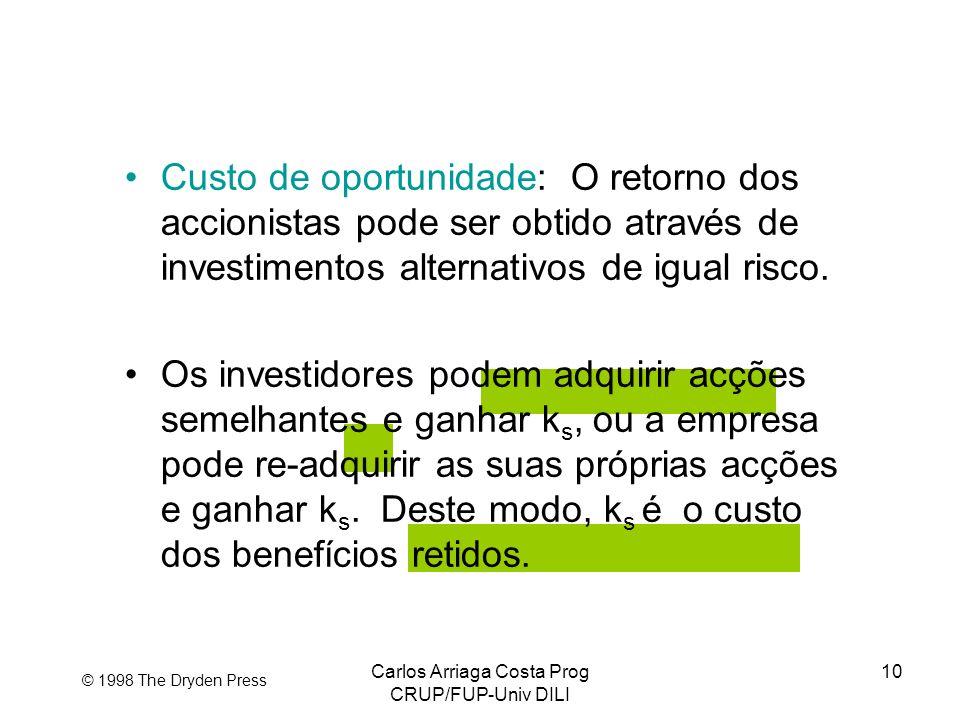 Carlos Arriaga Costa Prog CRUP/FUP-Univ DILI 10 © 1998 The Dryden Press Custo de oportunidade: O retorno dos accionistas pode ser obtido através de in
