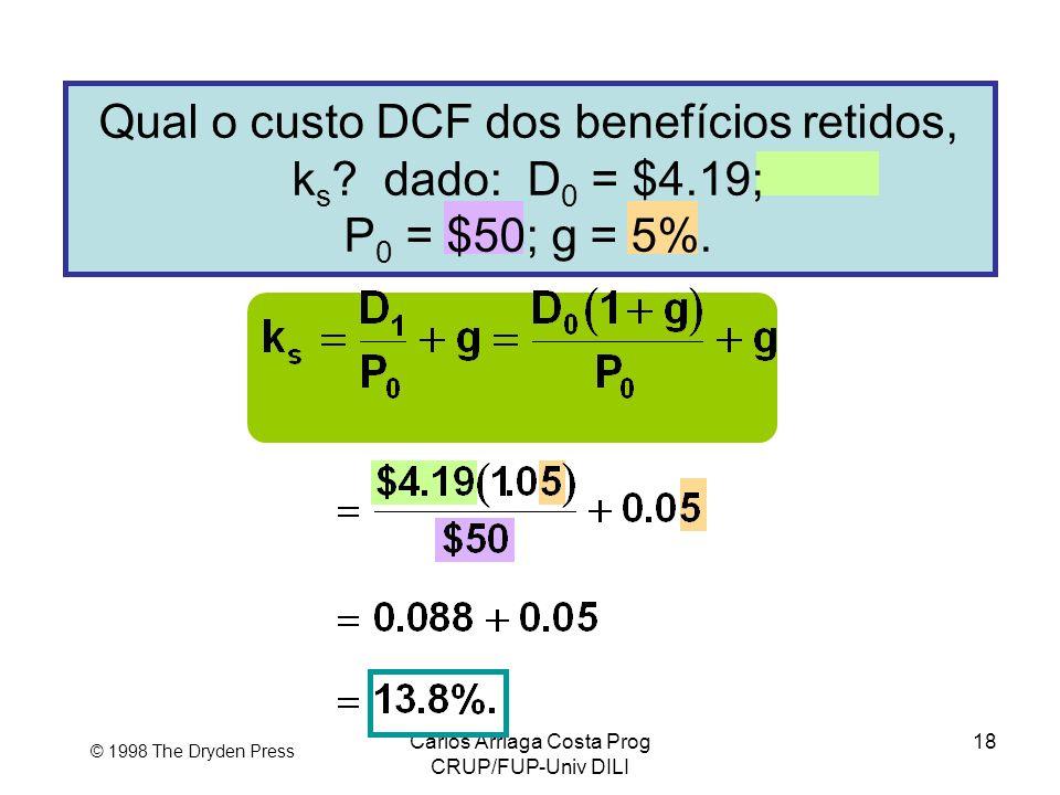 Carlos Arriaga Costa Prog CRUP/FUP-Univ DILI 18 © 1998 The Dryden Press Qual o custo DCF dos benefícios retidos, k s ? dado: D 0 = $4.19; P 0 = $50; g