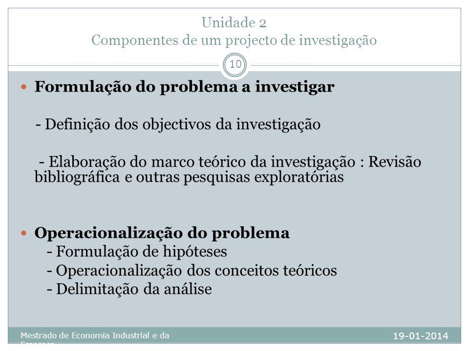 Unidade 2 Componentes de um projecto de investigação 19-01-2014 Mestrado de Economia Industrial e da Empresa 10 Formulação do problema a investigar -