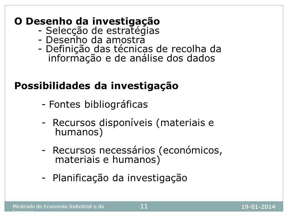 19-01-2014 Mestrado de Economia Industrial e da Empresa 11 O Desenho da investigação - Selecção de estratégias - Desenho da amostra - Definição das té