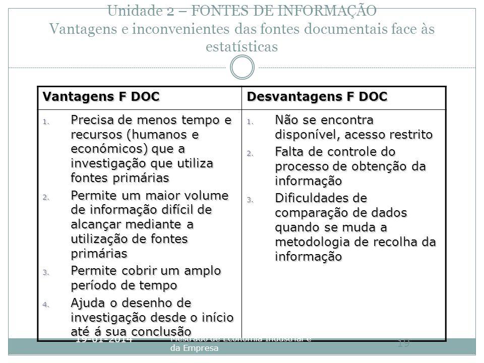 Unidade 2 – FONTES DE INFORMAÇÃO Vantagens e inconvenientes das fontes documentais face às estatísticas Vantagens F DOC Desvantagens F DOC 1. Precisa